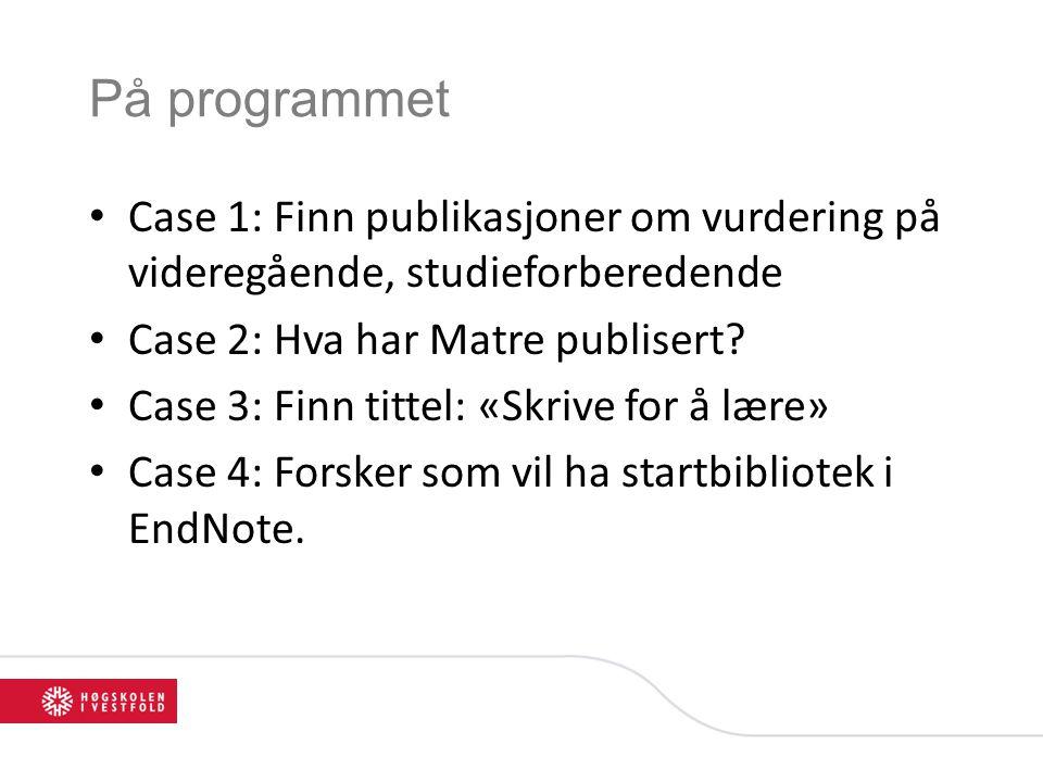 På programmet • Case 1: Finn publikasjoner om vurdering på videregående, studieforberedende • Case 2: Hva har Matre publisert? • Case 3: Finn tittel: