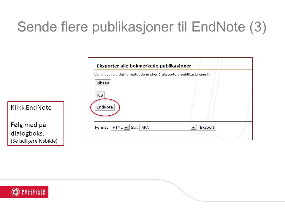 Sende flere publikasjoner til EndNote (3) Klikk EndNote Følg med på dialogboks. (Se tidligere lysbilde)