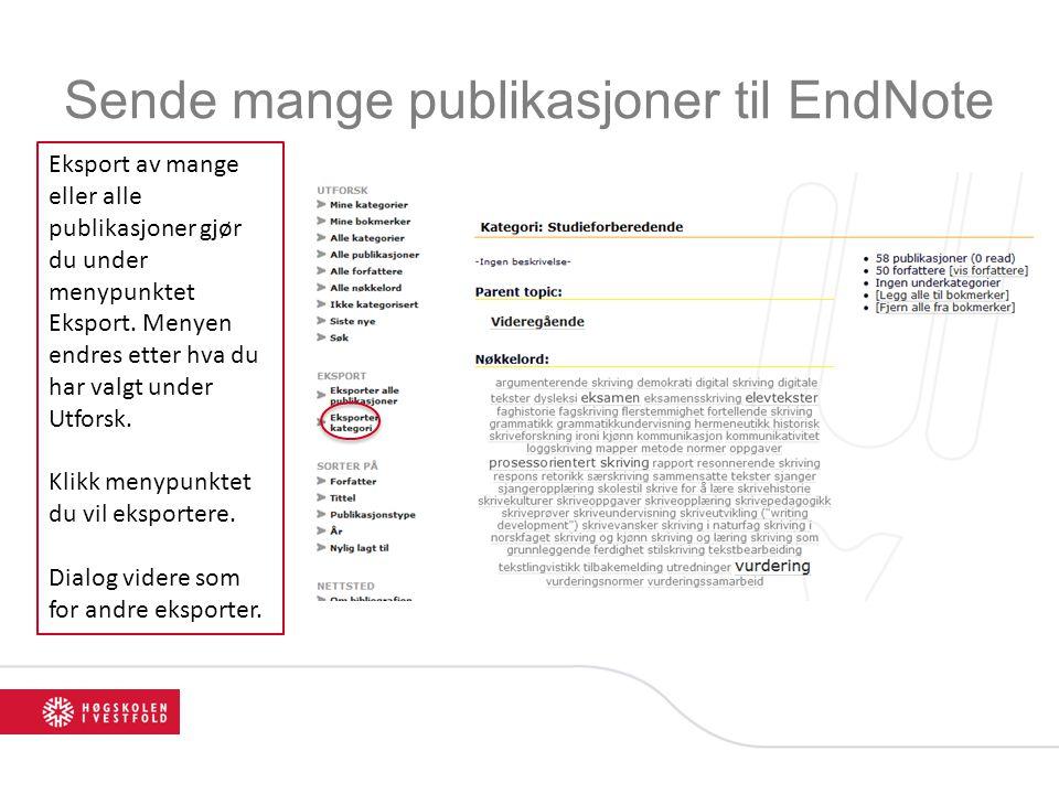 Sende mange publikasjoner til EndNote Eksport av mange eller alle publikasjoner gjør du under menypunktet Eksport. Menyen endres etter hva du har valg