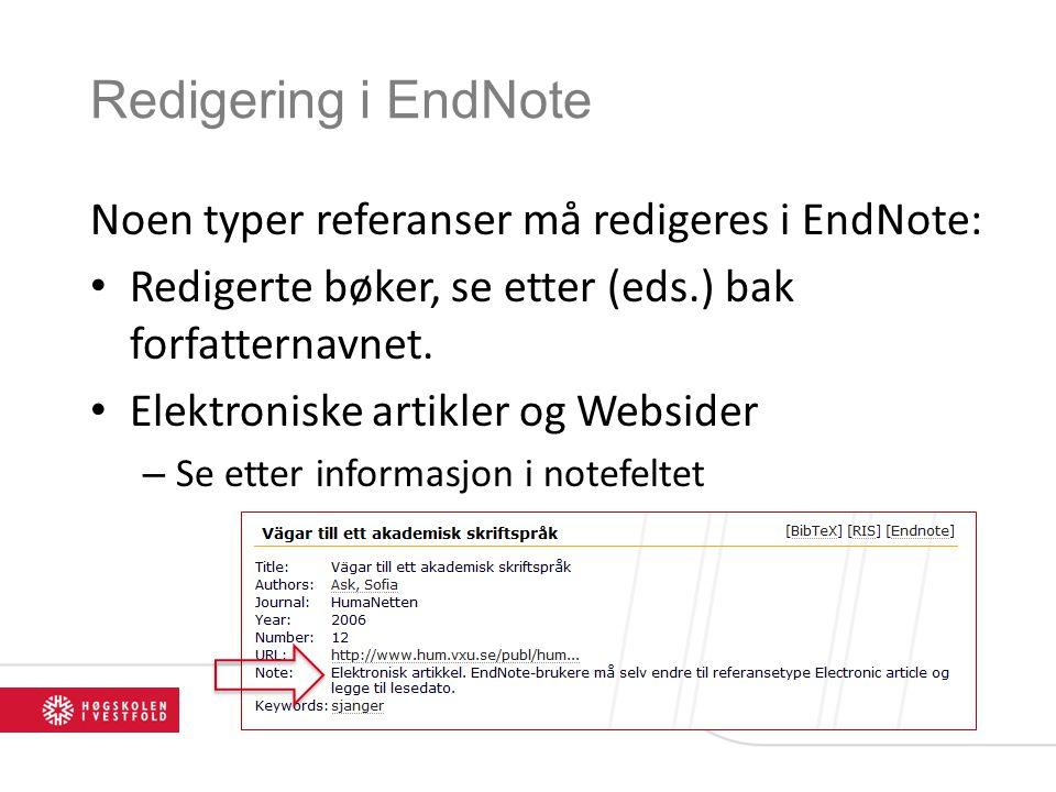 Redigering i EndNote Noen typer referanser må redigeres i EndNote: • Redigerte bøker, se etter (eds.) bak forfatternavnet. • Elektroniske artikler og