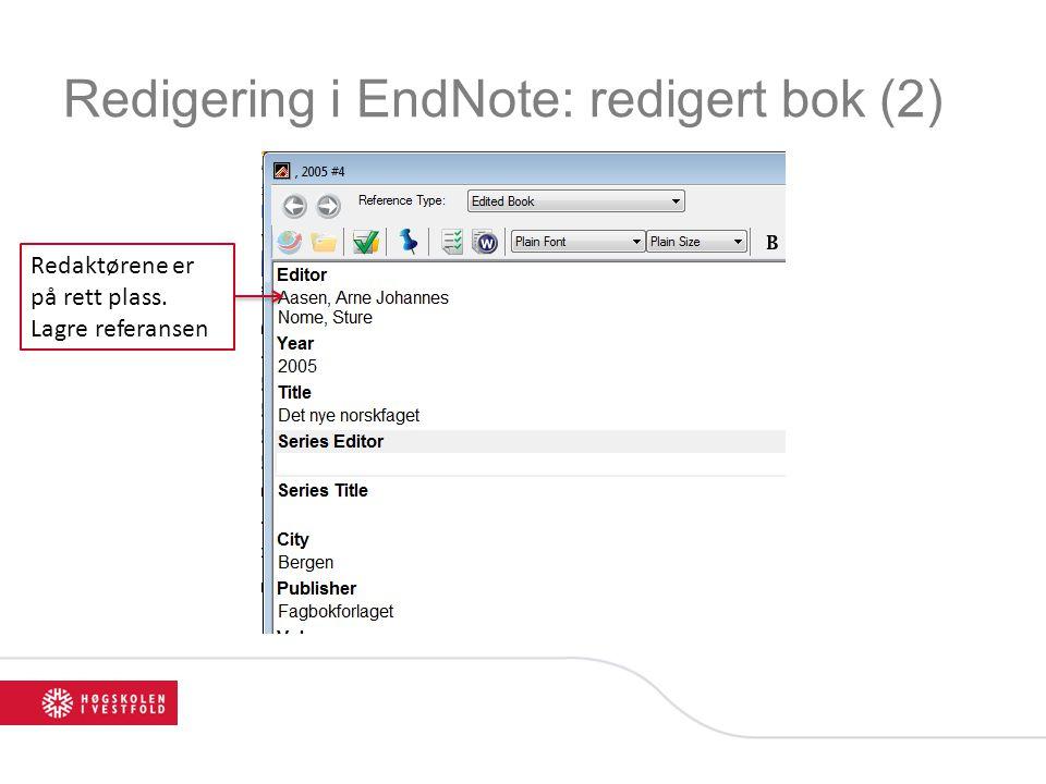 Redigering i EndNote: redigert bok (2) Redaktørene er på rett plass. Lagre referansen