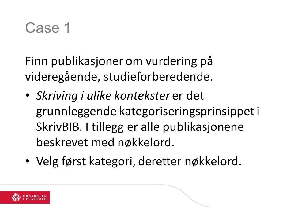 Case 1 Finn publikasjoner om vurdering på videregående, studieforberedende. • Skriving i ulike kontekster er det grunnleggende kategoriseringsprinsipp