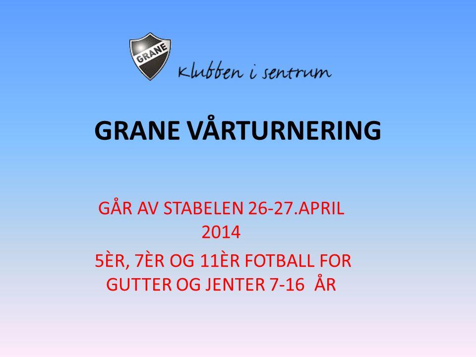 GRANE VÅRTURNERING GÅR AV STABELEN 26-27.APRIL 2014 5ÈR, 7ÈR OG 11ÈR FOTBALL FOR GUTTER OG JENTER 7-16 ÅR