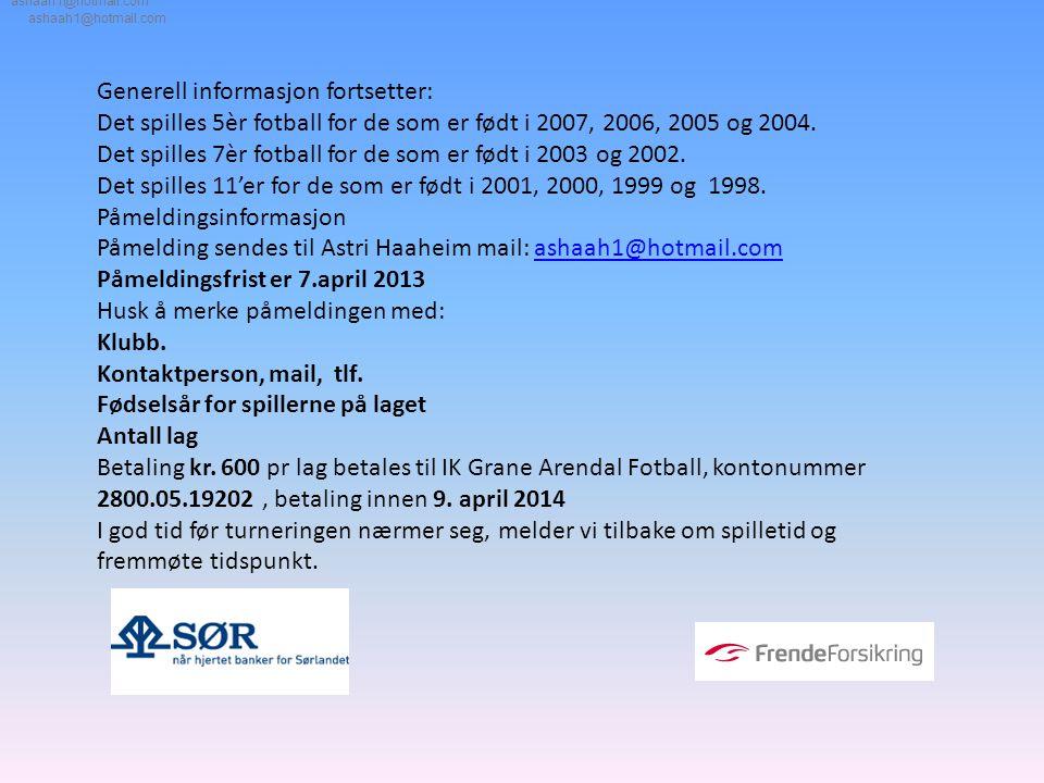 Generell informasjon fortsetter: Det spilles 5èr fotball for de som er født i 2007, 2006, 2005 og 2004. Det spilles 7èr fotball for de som er født i 2