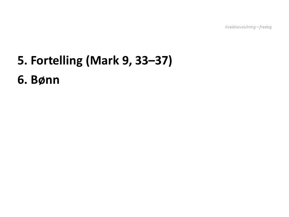 Kveldsavslutning – fredag 5. Fortelling (Mark 9, 33–37) 6. Bønn