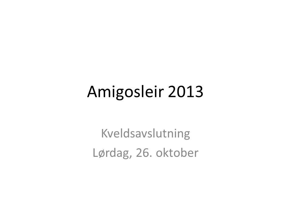 Amigosleir 2013 Kveldsavslutning Lørdag, 26. oktober