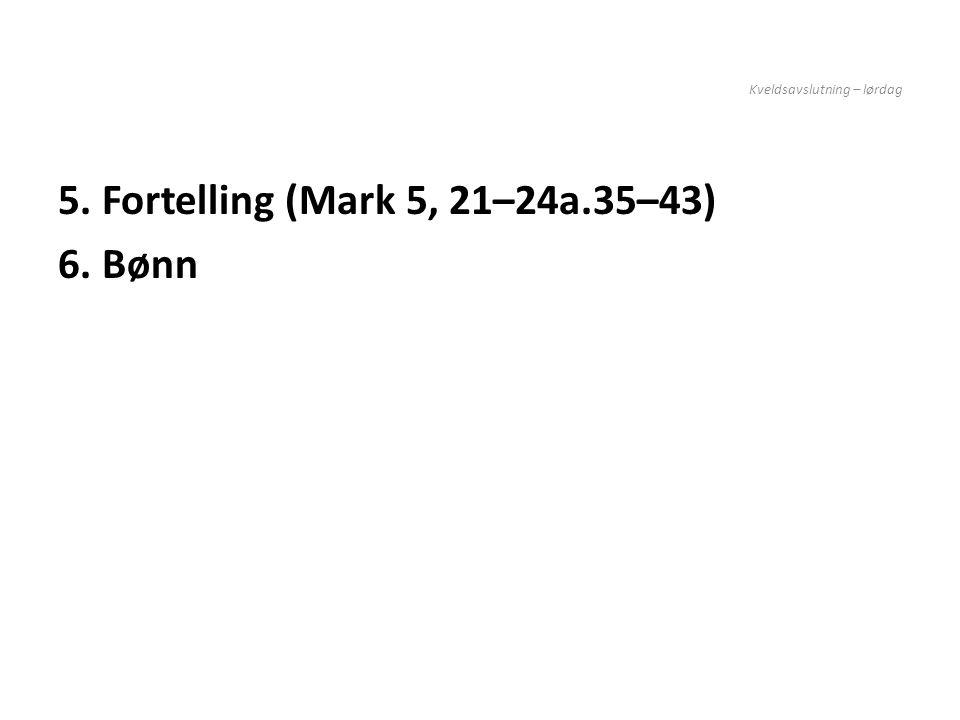 Kveldsavslutning – lørdag 5. Fortelling (Mark 5, 21–24a.35–43) 6. Bønn