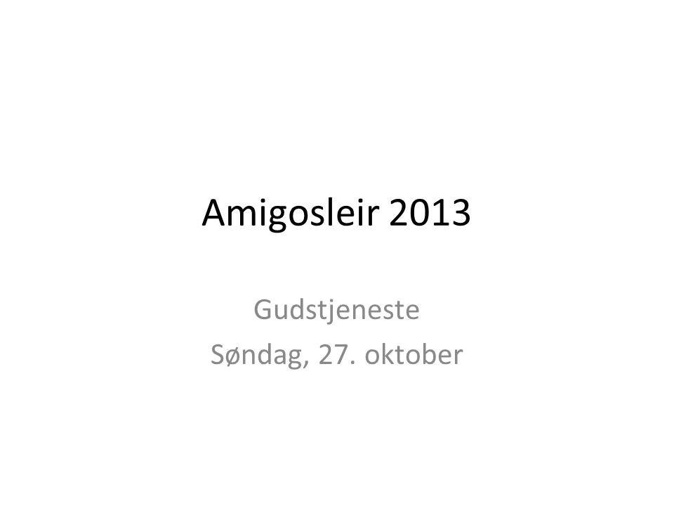 Amigosleir 2013 Gudstjeneste Søndag, 27. oktober