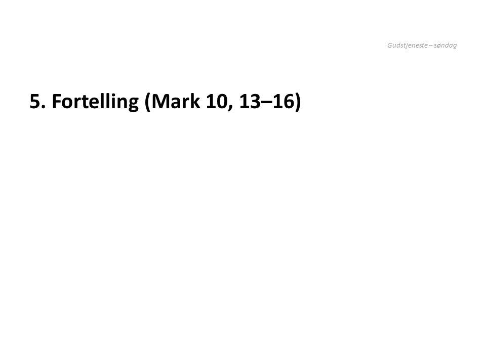 Gudstjeneste – søndag 5. Fortelling (Mark 10, 13–16)