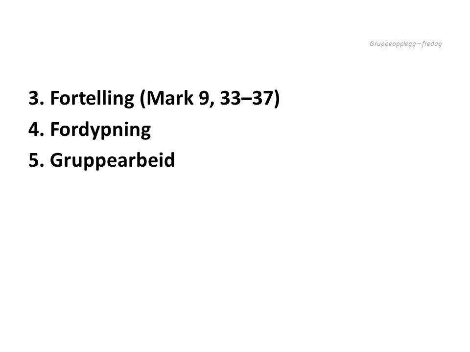 Gruppeopplegg – fredag 3. Fortelling (Mark 9, 33–37) 4. Fordypning 5. Gruppearbeid