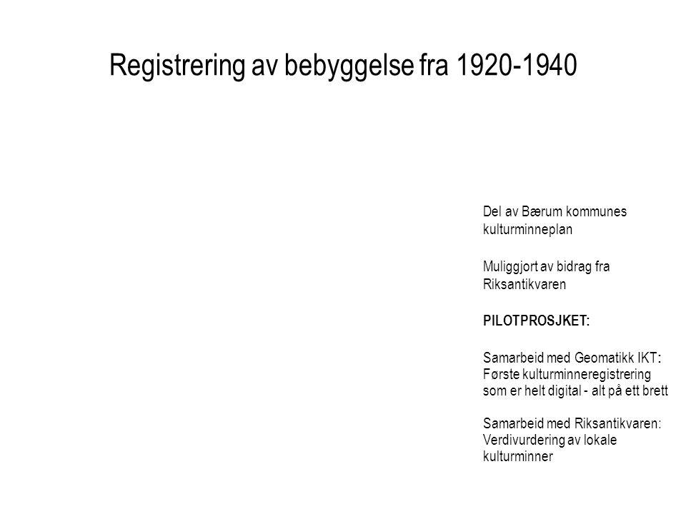 Registrering av bebyggelse fra 1920-1940 Del av Bærum kommunes kulturminneplan Muliggjort av bidrag fra Riksantikvaren PILOTPROSJKET: Samarbeid med Geomatikk IKT : Første kulturminneregistrering som er helt digital - alt på ett brett Samarbeid med Riksantikvaren: Verdivurdering av lokale kulturminner