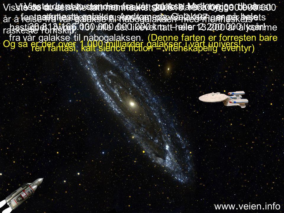Visste du at vår galakse, Melkeveien er: 946.053.000.000.000.000 km. i diameter - Altså 3.000 lysår Visste du at det ville tatt mennesket 1.079.696.17