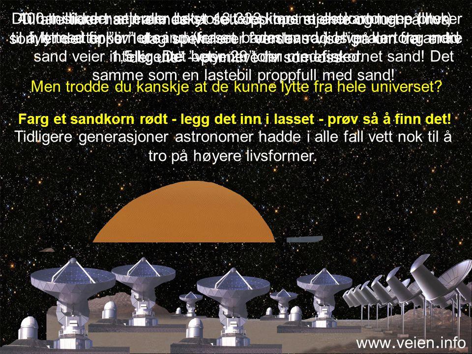 400 milliarder stjerner betyr 13.333 liters melkekartonger (liter) fylt med finkornet sand (fra en badestrand.) Hver kartong med sand veier 1,5 kg.