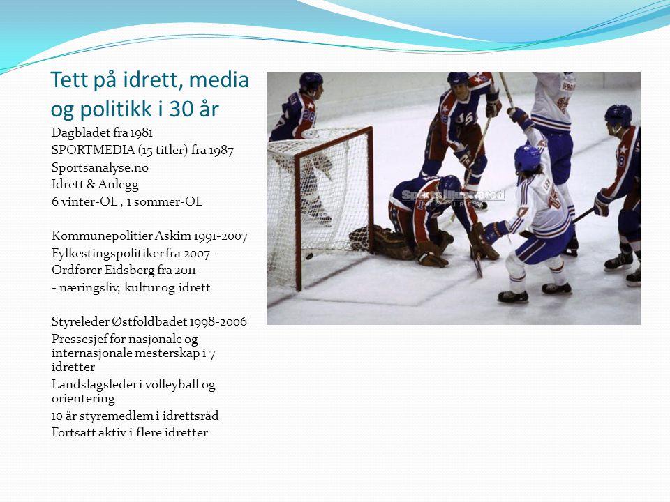 Tett på idrett, media og politikk i 30 år Dagbladet fra 1981 SPORTMEDIA (15 titler) fra 1987 Sportsanalyse.no Idrett & Anlegg 6 vinter-OL, 1 sommer-OL