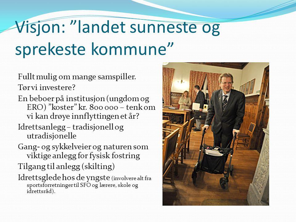 """Visjon: """"landet sunneste og sprekeste kommune"""" Fullt mulig om mange samspiller. Tør vi investere? En beboer på institusjon (ungdom og ERO) """"koster"""" kr"""