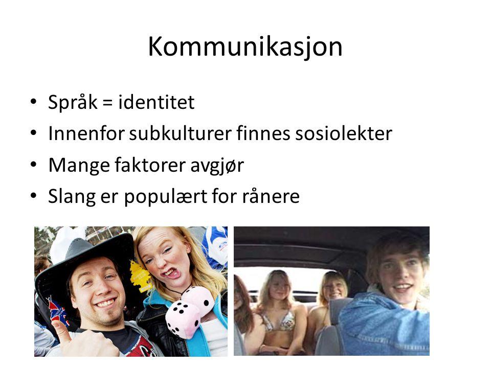 Kommunikasjon • Språk = identitet • Innenfor subkulturer finnes sosiolekter • Mange faktorer avgjør • Slang er populært for rånere