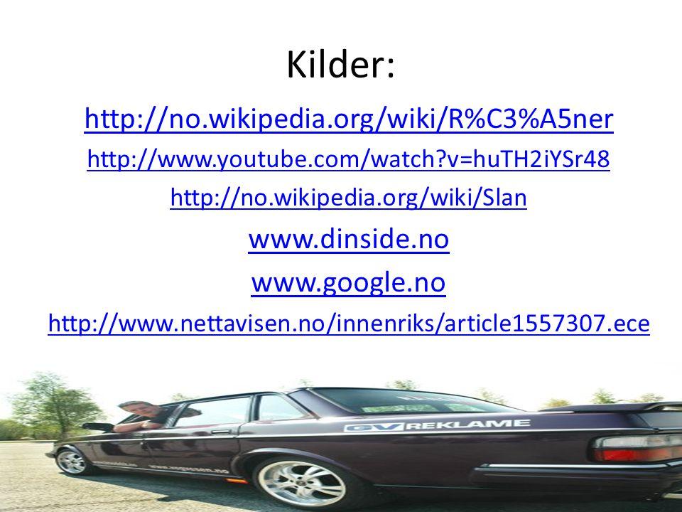 Kilder: http://no.wikipedia.org/wiki/R%C3%A5ner http://www.youtube.com/watch?v=huTH2iYSr48 http://no.wikipedia.org/wiki/Slan www.dinside.no www.google.no http://www.nettavisen.no/innenriks/article1557307.ece
