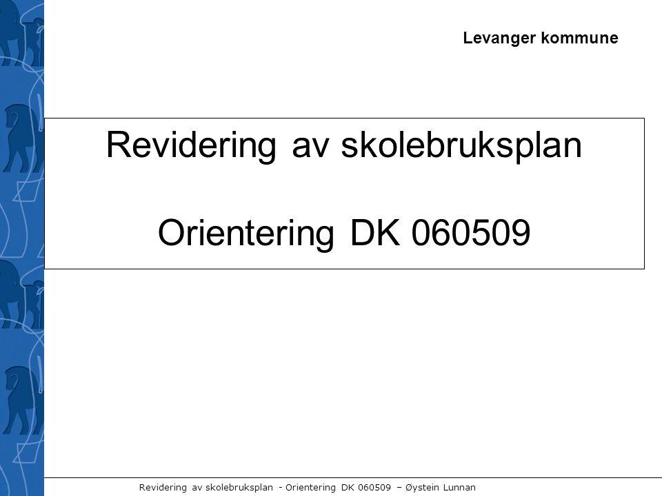 Levanger kommune Revidering av skolebruksplan - Orientering DK 060509 – Øystein Lunnan Revidering av skolebruksplan Orientering DK 060509