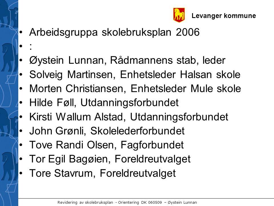 Levanger kommune Revidering av skolebruksplan - Orientering DK 060509 – Øystein Lunnan •Arbeidsgruppa skolebruksplan 2006 •: •Øystein Lunnan, Rådmanne