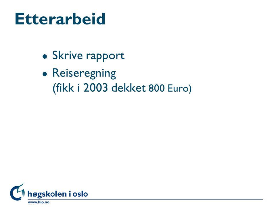 Etterarbeid l Skrive rapport l Reiseregning (fikk i 2003 dekket 800 Euro)