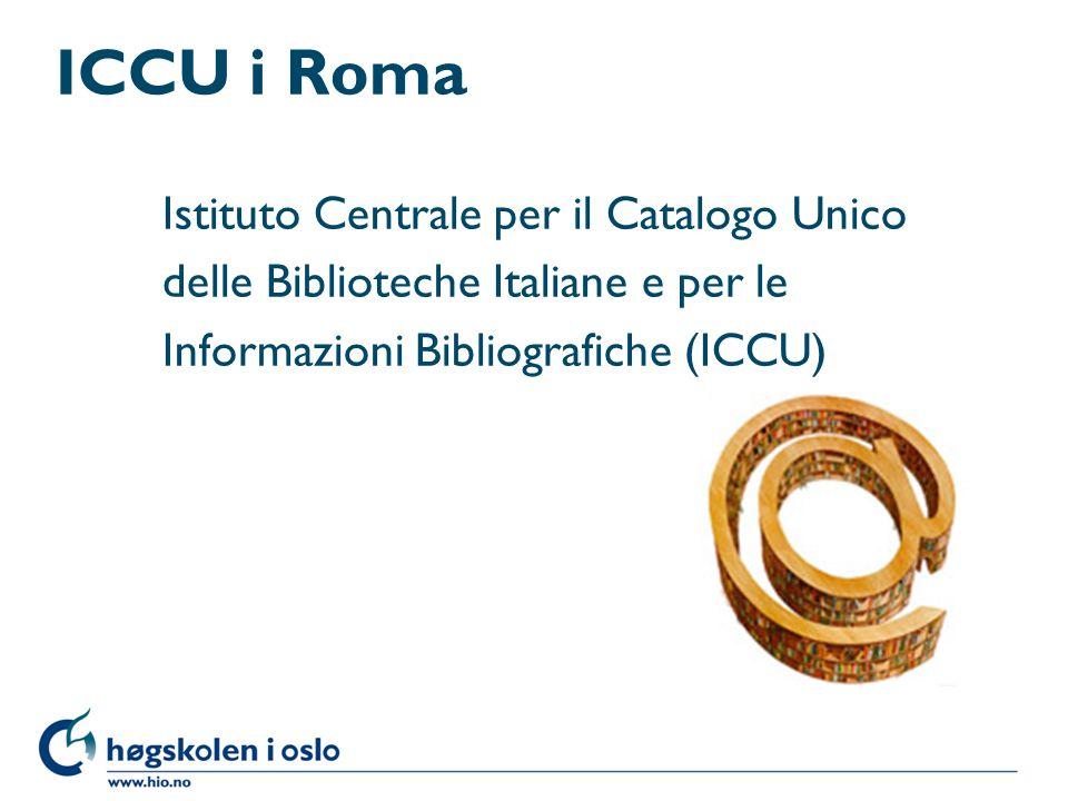 ICCU i Roma Istituto Centrale per il Catalogo Unico delle Biblioteche Italiane e per le Informazioni Bibliografiche (ICCU)
