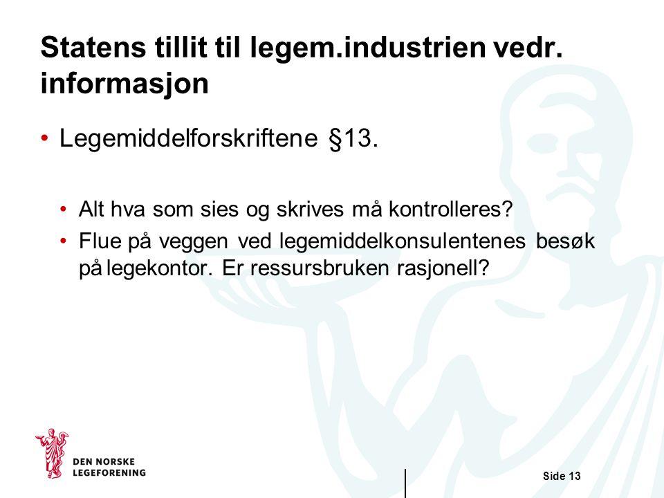Side 13 Statens tillit til legem.industrien vedr. informasjon •Legemiddelforskriftene §13.