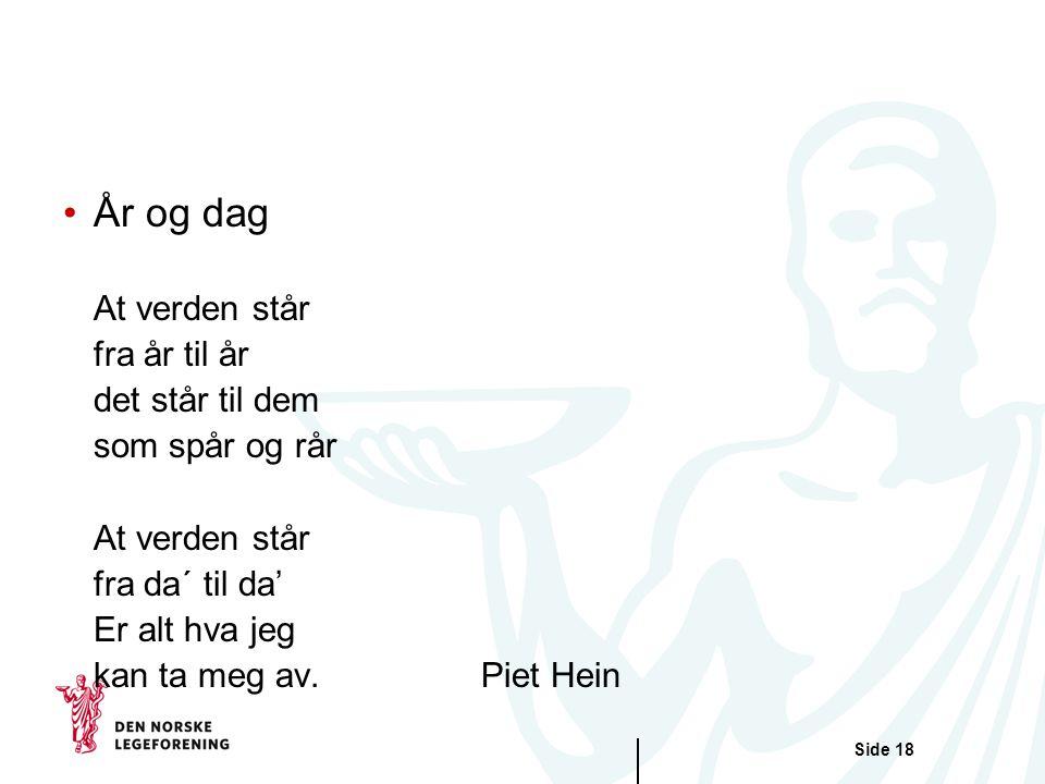 Side 18 •År og dag At verden står fra år til år det står til dem som spår og rår At verden står fra da´ til da' Er alt hva jeg kan ta meg av.Piet Hein