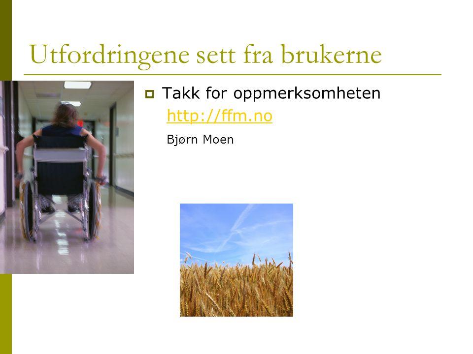 Utfordringene sett fra brukerne  Takk for oppmerksomheten http://ffm.no Bjørn Moen