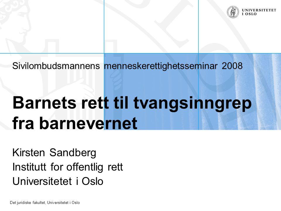 Det juridiske fakultet, Universitetet i Oslo Sivilombudsmannens menneskerettighetsseminar 2008 Barnets rett til tvangsinngrep fra barnevernet Kirsten