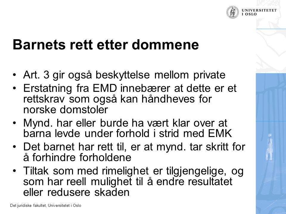 Det juridiske fakultet, Universitetet i Oslo Barnets rett etter dommene •Art. 3 gir også beskyttelse mellom private •Erstatning fra EMD innebærer at d