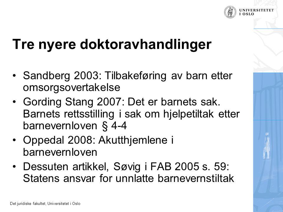 Det juridiske fakultet, Universitetet i Oslo Tre nyere doktoravhandlinger •Sandberg 2003: Tilbakeføring av barn etter omsorgsovertakelse •Gording Stan