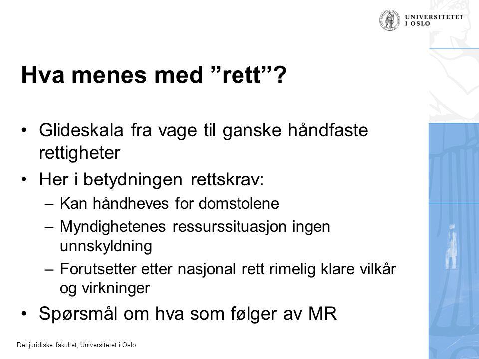 """Det juridiske fakultet, Universitetet i Oslo Hva menes med """"rett""""? •Glideskala fra vage til ganske håndfaste rettigheter •Her i betydningen rettskrav:"""