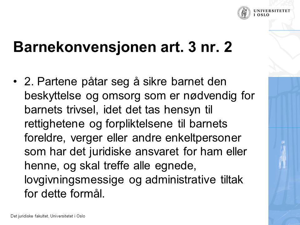 Det juridiske fakultet, Universitetet i Oslo Barnekonvensjonen art. 3 nr. 2 •2. Partene påtar seg å sikre barnet den beskyttelse og omsorg som er nødv