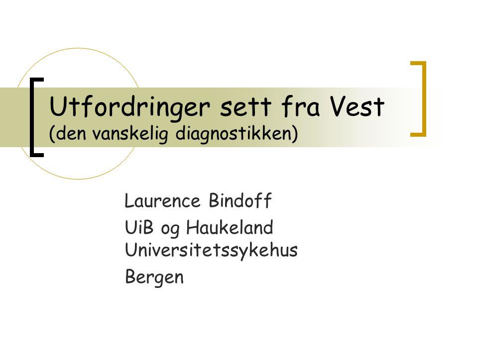 Utfordringer sett fra Vest (den vanskelig diagnostikken) Laurence Bindoff UiB og Haukeland Universitetssykehus Bergen