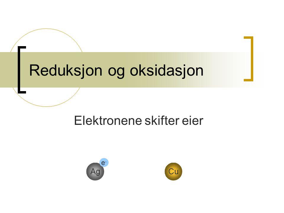 Reduksjon og oksidasjon Elektronene skifter eier AgCu e-e-
