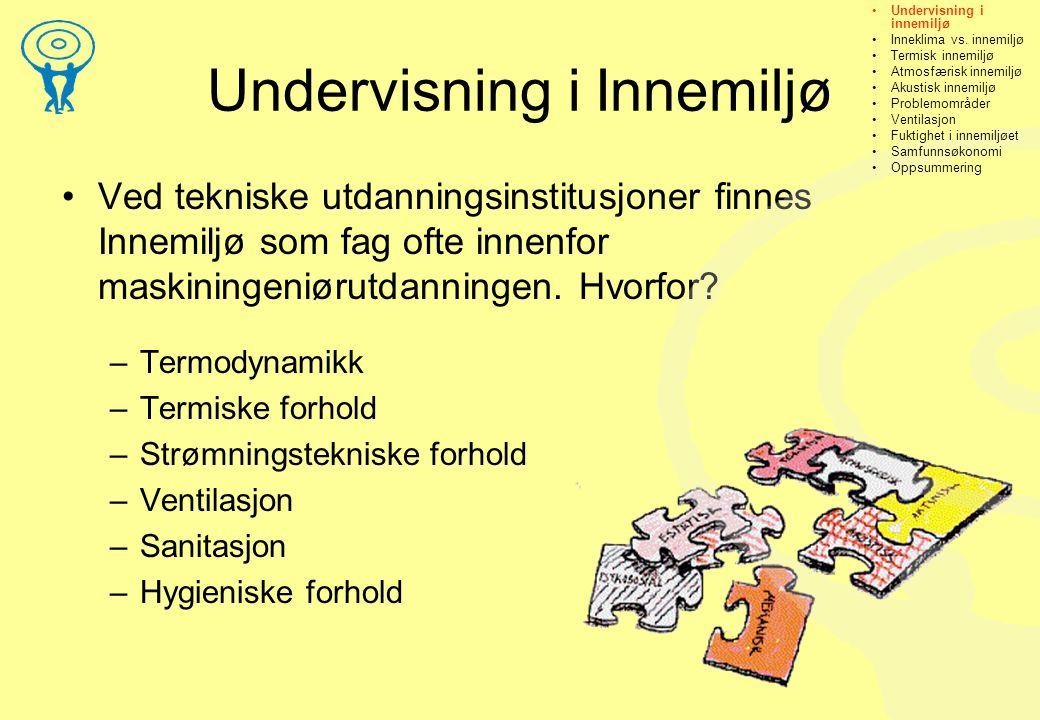 Undervisning i Innemiljø •Ved tekniske utdanningsinstitusjoner finnes Innemiljø som fag ofte innenfor maskiningeniørutdanningen.