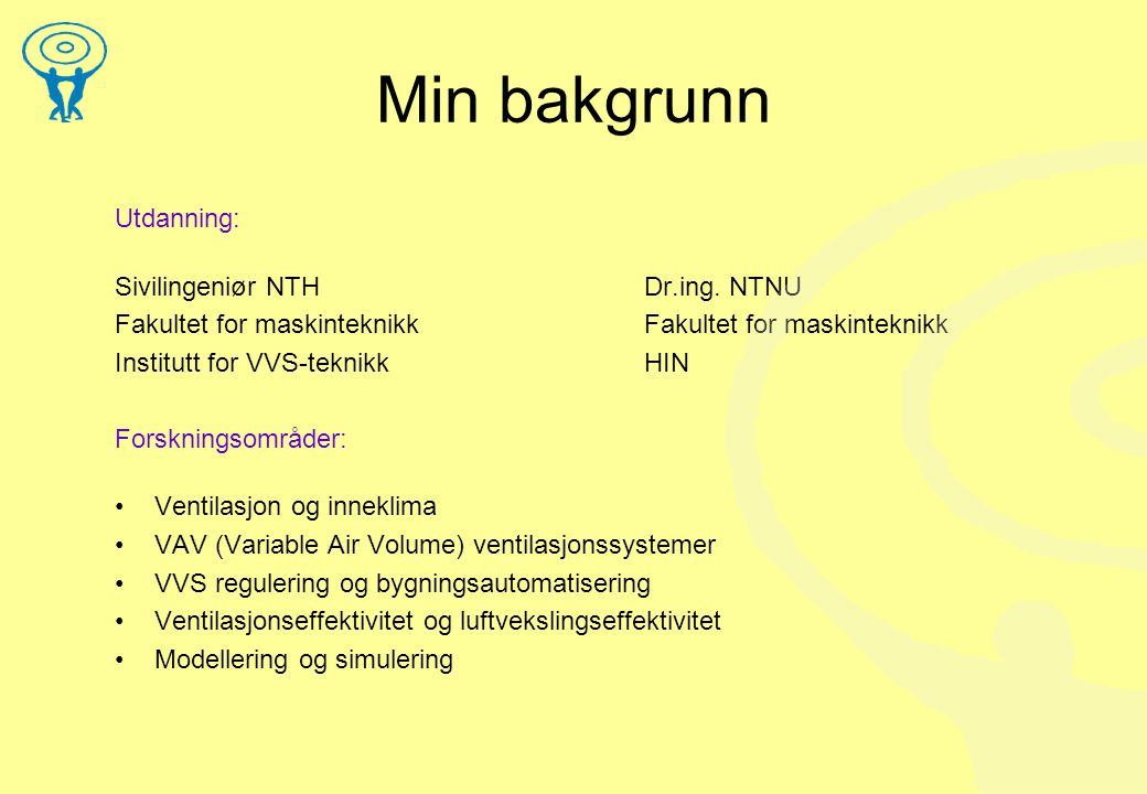Min bakgrunn Utdanning: Sivilingeniør NTHDr.ing.