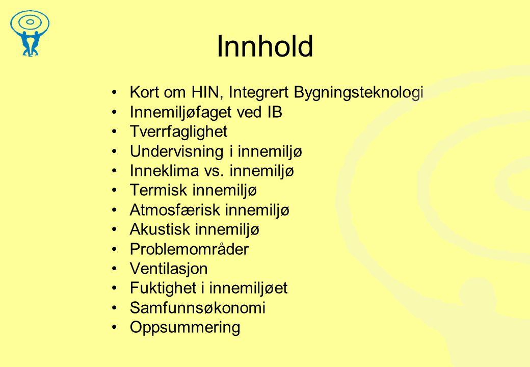 Innhold •Kort om HIN, Integrert Bygningsteknologi •Innemiljøfaget ved IB •Tverrfaglighet •Undervisning i innemiljø •Inneklima vs.
