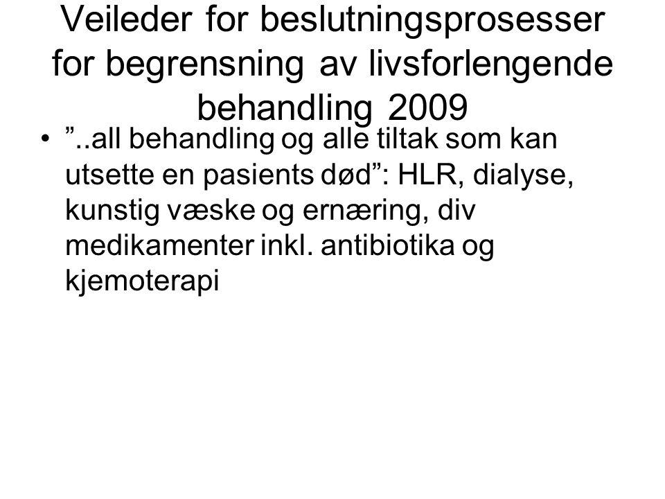 """Veileder for beslutningsprosesser for begrensning av livsforlengende behandling 2009 •""""..all behandling og alle tiltak som kan utsette en pasients død"""