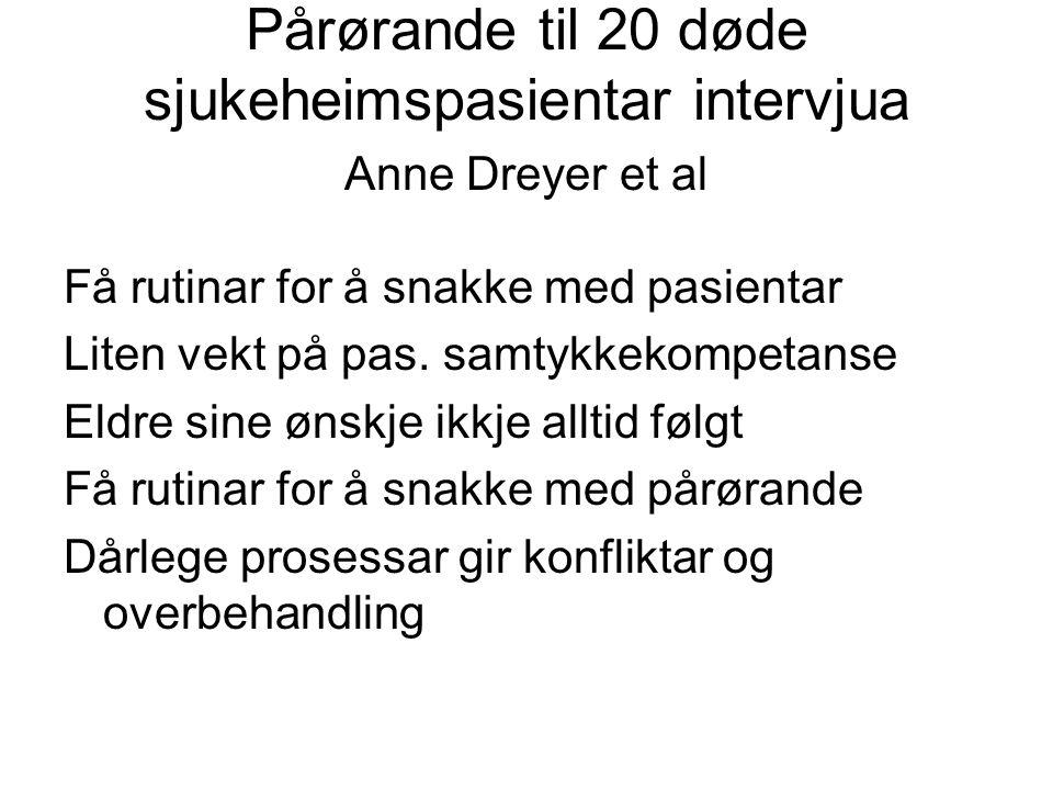 Pårørande til 20 døde sjukeheimspasientar intervjua Anne Dreyer et al Få rutinar for å snakke med pasientar Liten vekt på pas. samtykkekompetanse Eldr