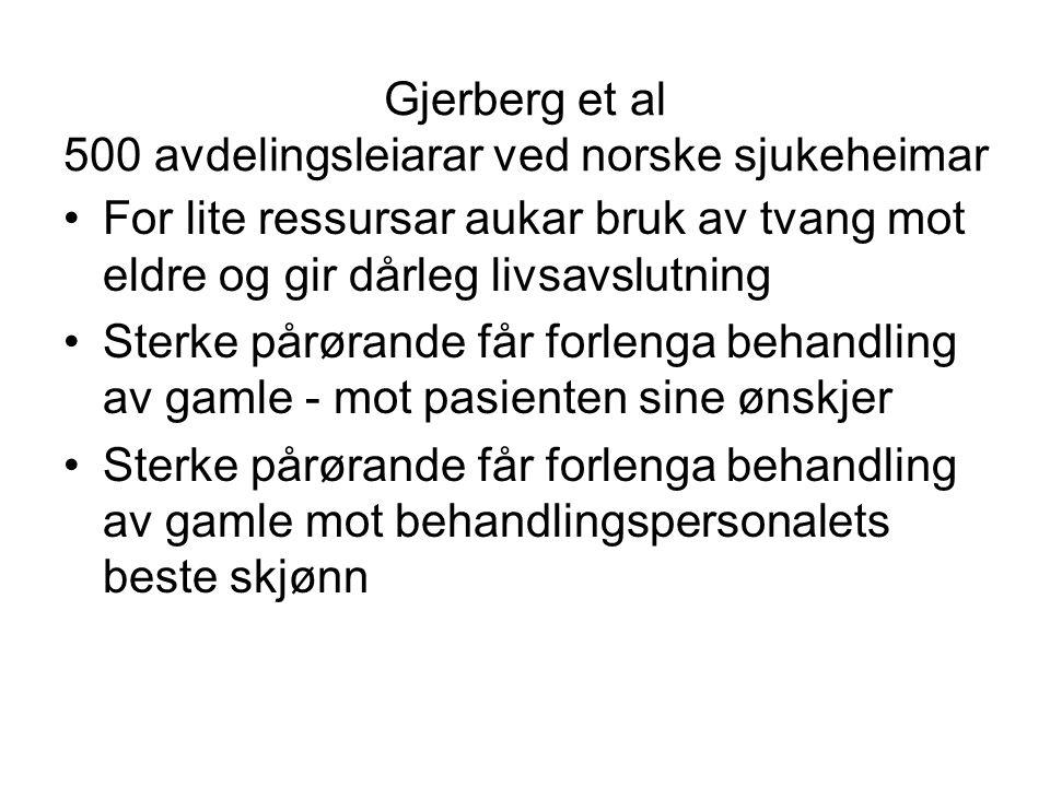 Gjerberg et al 500 avdelingsleiarar ved norske sjukeheimar •For lite ressursar aukar bruk av tvang mot eldre og gir dårleg livsavslutning •Sterke pårø
