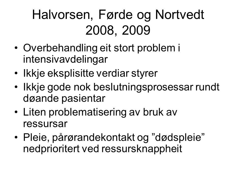 Halvorsen, Førde og Nortvedt 2008, 2009 •Overbehandling eit stort problem i intensivavdelingar •Ikkje eksplisitte verdiar styrer •Ikkje gode nok beslu