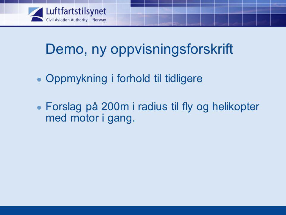 Demo, ny oppvisningsforskrift  Oppmykning i forhold til tidligere  Forslag på 200m i radius til fly og helikopter med motor i gang.