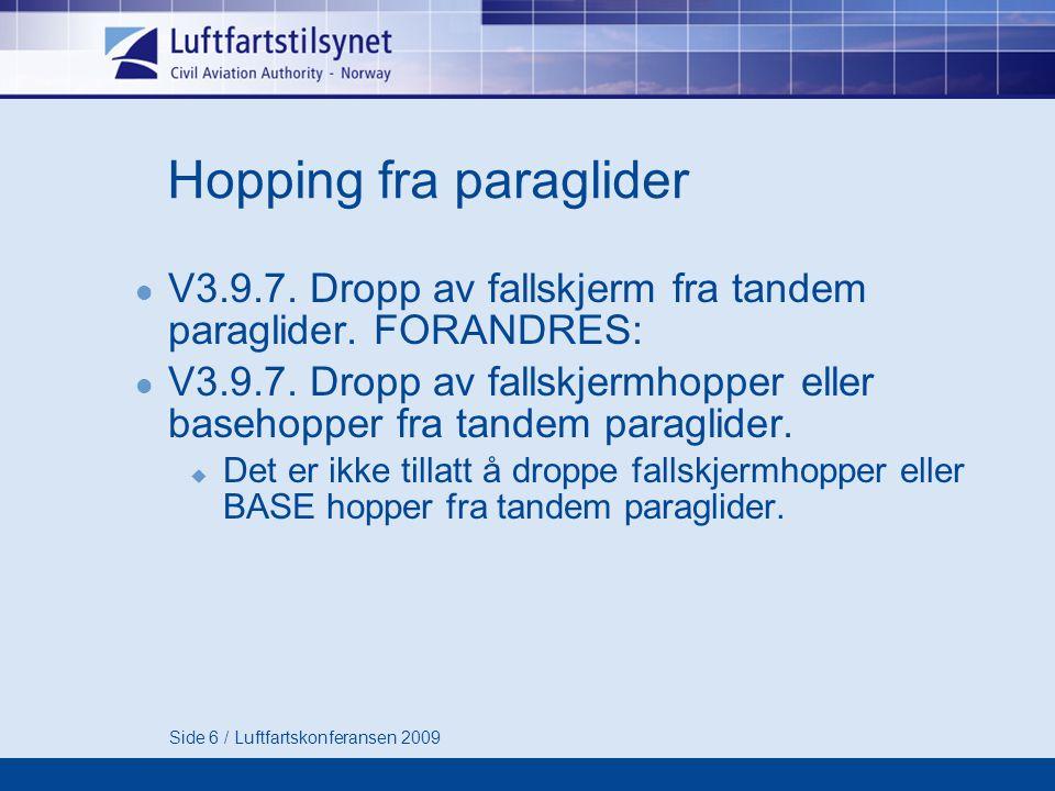 Hopping fra helikopter  Hopping fra luftfartøy er kun lovlig i regi av et godkjent sikkerhetssystem  Hopping med BASE utstyr fra luftfartøy er under ingen omstendighet lovlig  Hva gjør LT.