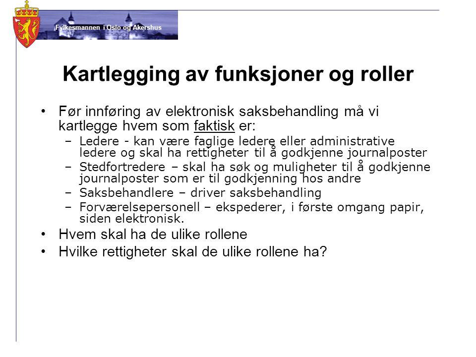 Fylkesmannen i Oslo og Akershus Kartlegging av funksjoner og roller •Før innføring av elektronisk saksbehandling må vi kartlegge hvem som faktisk er: