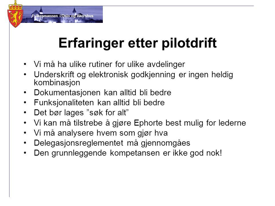 Fylkesmannen i Oslo og Akershus Erfaringer etter pilotdrift •Vi må ha ulike rutiner for ulike avdelinger •Underskrift og elektronisk godkjenning er in