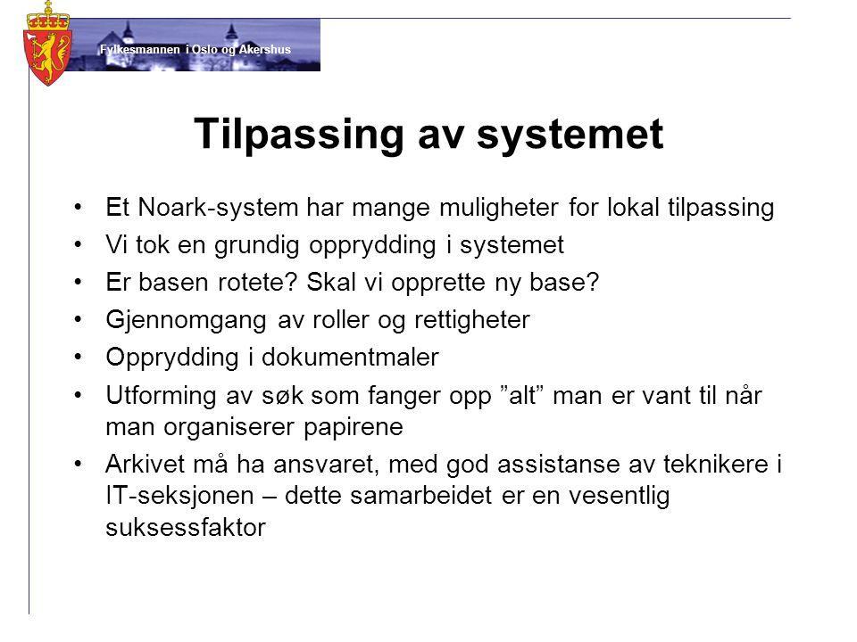 Fylkesmannen i Oslo og Akershus Tilpassing av systemet •Et Noark-system har mange muligheter for lokal tilpassing •Vi tok en grundig opprydding i syst