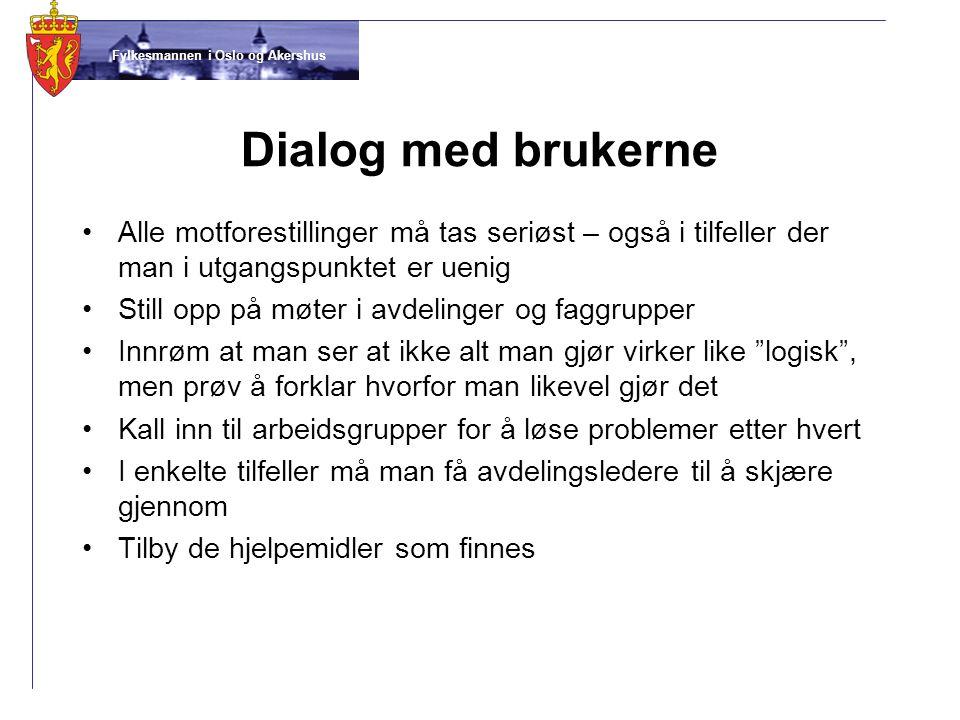 Fylkesmannen i Oslo og Akershus Dialog med brukerne •Alle motforestillinger må tas seriøst – også i tilfeller der man i utgangspunktet er uenig •Still