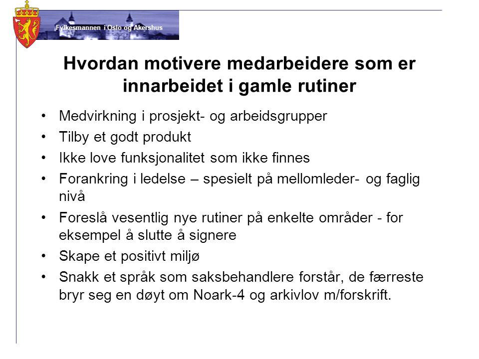 Fylkesmannen i Oslo og Akershus Hvordan motivere medarbeidere som er innarbeidet i gamle rutiner •Medvirkning i prosjekt- og arbeidsgrupper •Tilby et