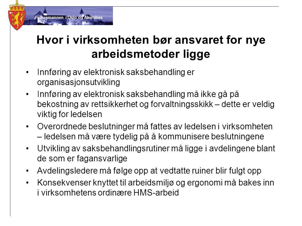 Fylkesmannen i Oslo og Akershus Hvor i virksomheten bør ansvaret for nye arbeidsmetoder ligge •Innføring av elektronisk saksbehandling er organisasjon